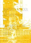 Bartlett School of Architecture UCL Summer Show Catalogue