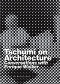 Tschumi on Architecture: Conversations with Enrique Walker