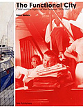 The Functional City: The CIAM and Cornelis vans Eesteren, 1928-1960